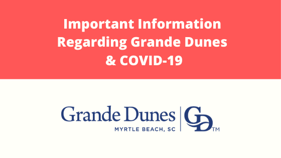Important Information Regarding Grande Dunes & COVID-19